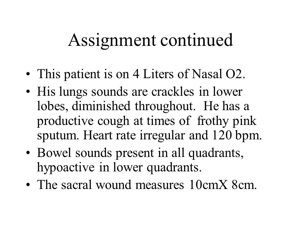 Assignment continued This patient is on 4 Liters of Nasal O2.