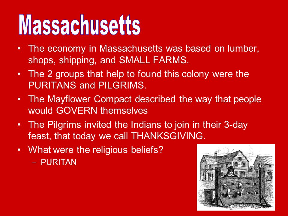 Massachusetts The economy in Massachusetts was based on lumber, shops, shipping, and SMALL FARMS.