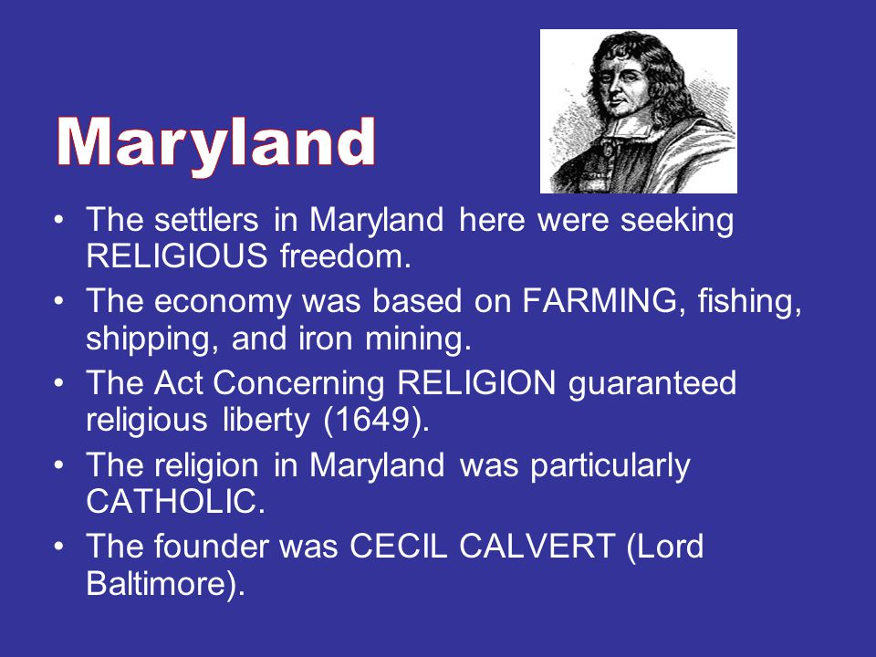 Maryland The settlers in Maryland here were seeking RELIGIOUS freedom.