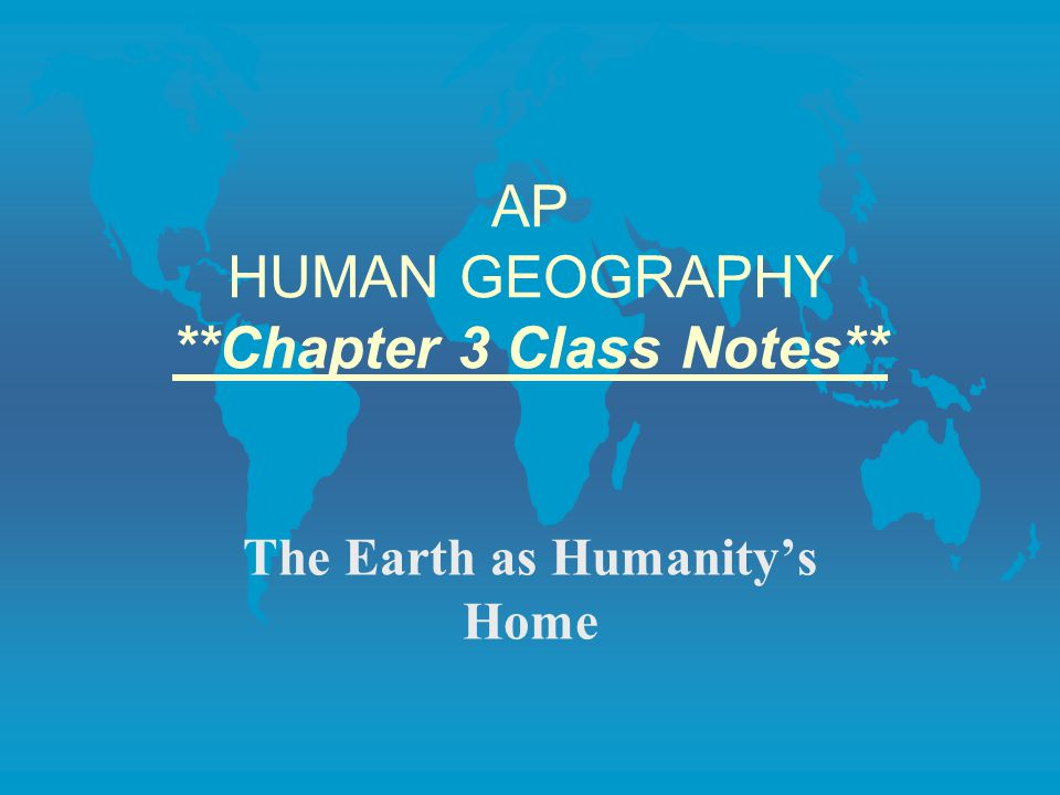 AP HUMAN GEOGRAPHY **Chapter 3 Class Notes**