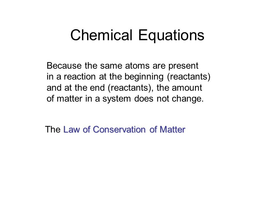 Chemical Equations Because the same atoms are present