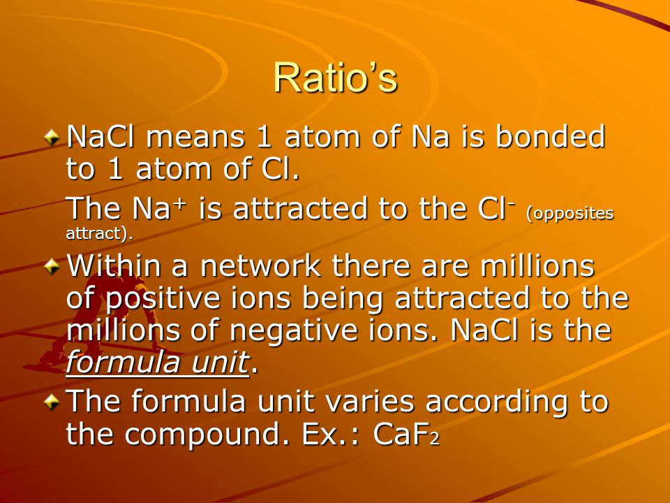 Ratio's NaCl means 1 atom of Na is bonded to 1 atom of Cl.