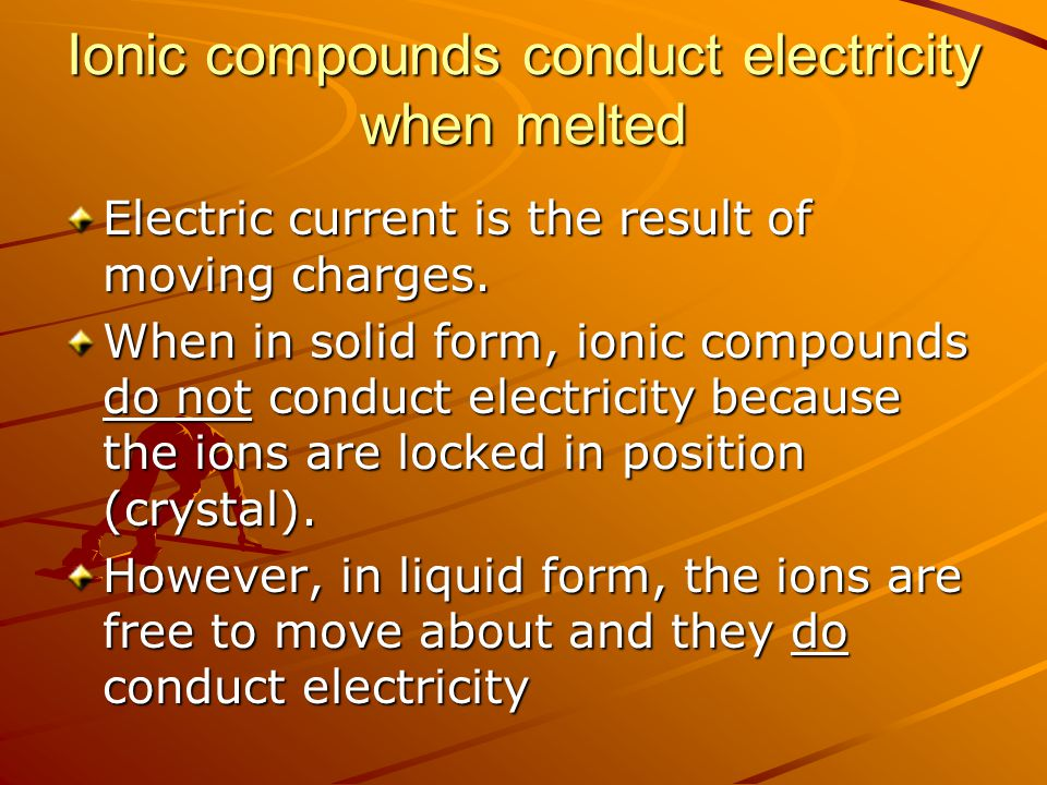 Ionic compounds conduct electricity when melted
