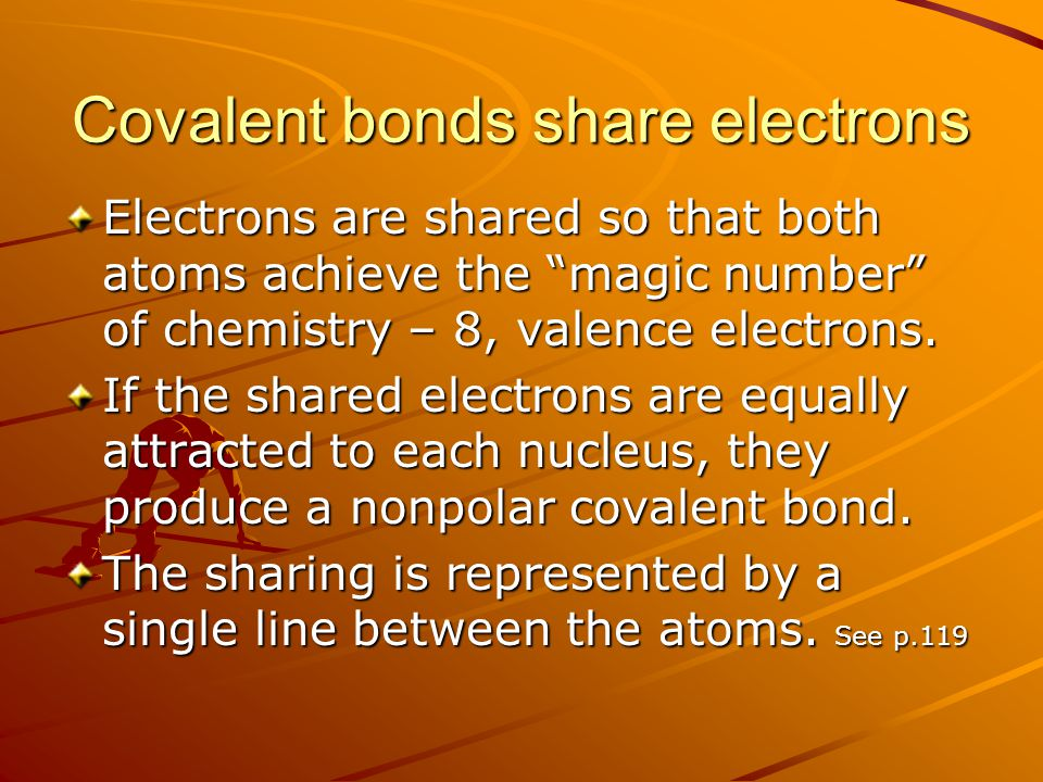 Covalent bonds share electrons