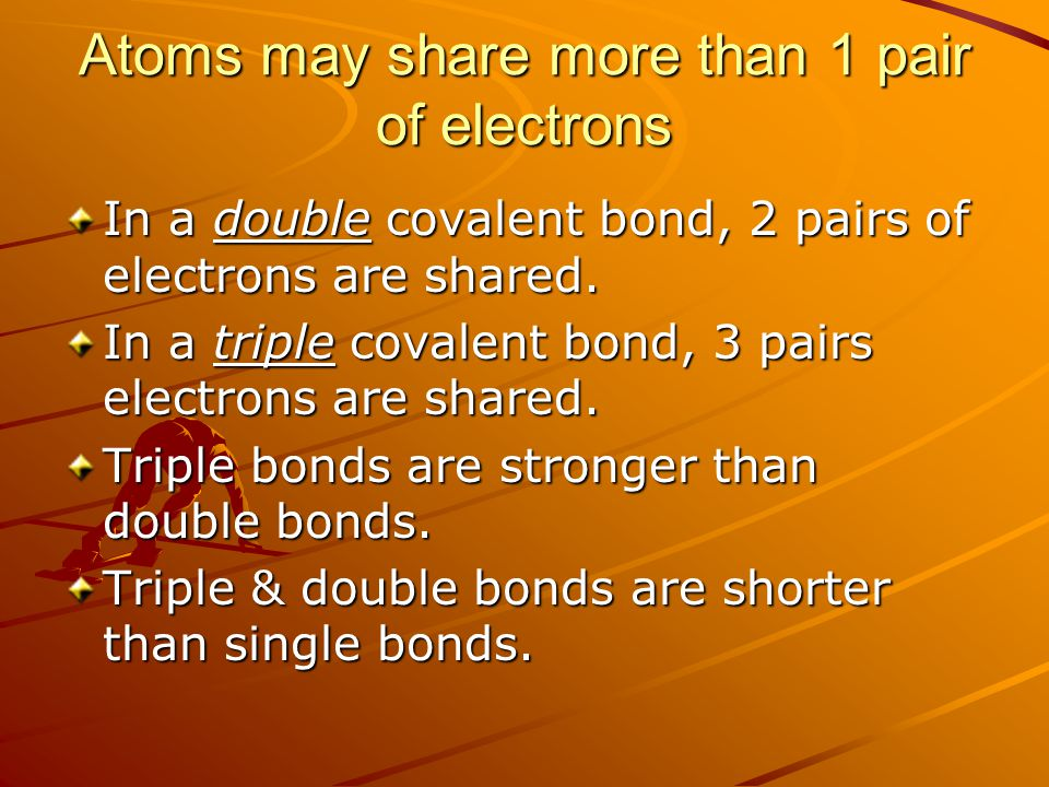 Atoms may share more than 1 pair of electrons