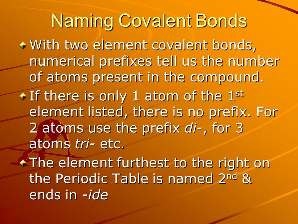 Naming Covalent Bonds With two element covalent bonds, numerical prefixes tell us the number of atoms present in the compound.