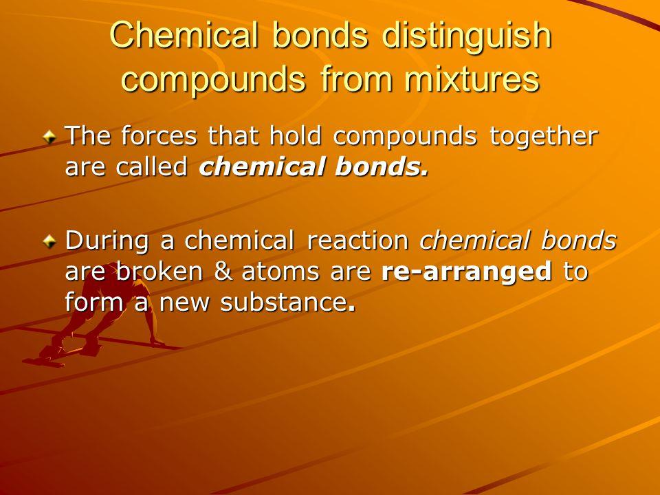 Chemical bonds distinguish compounds from mixtures