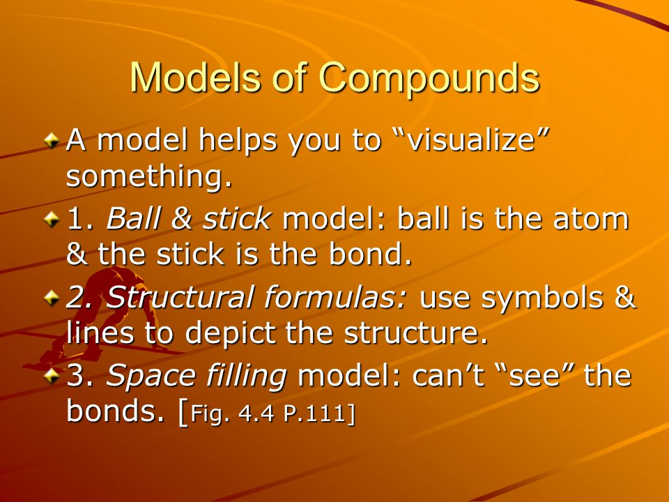 Models of Compounds A model helps you to visualize something.