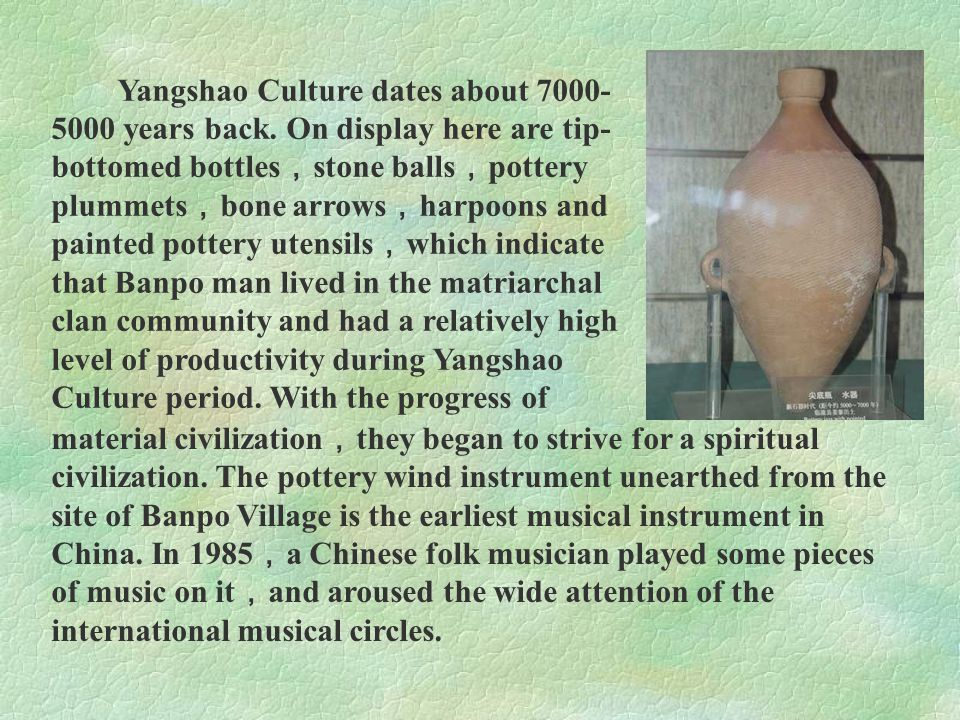 Yangshao Culture dates about 7000-5000 years back