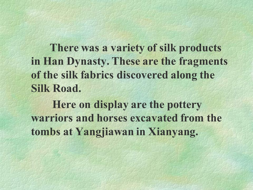 There was a variety of silk products in Han Dynasty