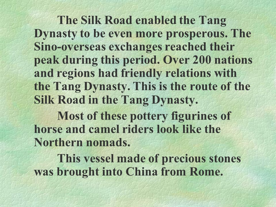 The Silk Road enabled the Tang Dynasty to be even more prosperous