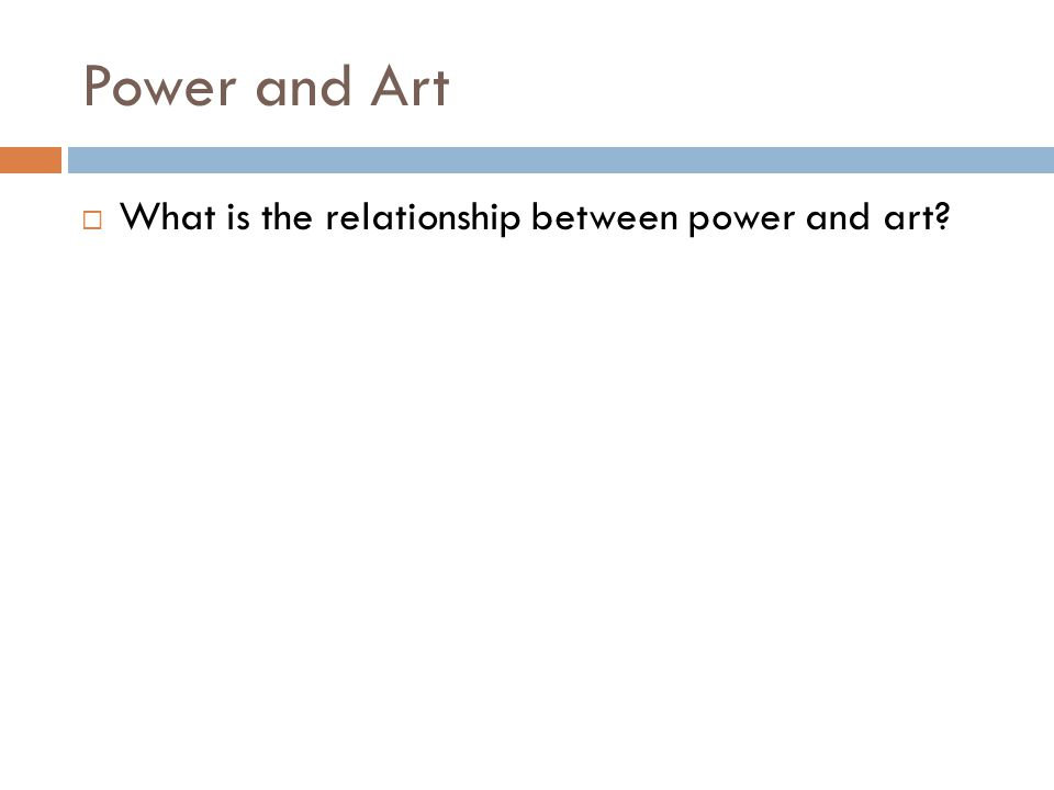 Power and Art What is the relationship between power and art