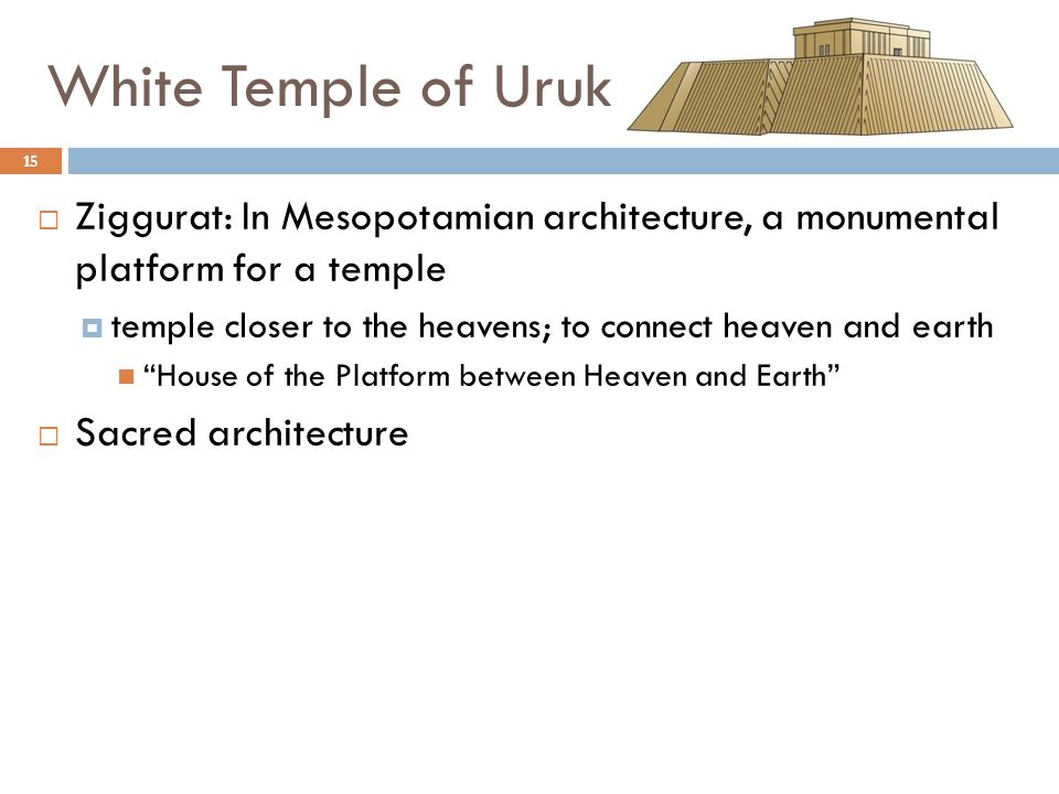 White Temple of Uruk Ziggurat: In Mesopotamian architecture, a monumental platform for a temple.