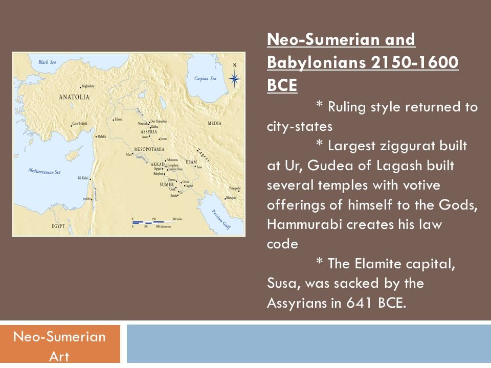 Neo-Sumerian and Babylonians 2150-1600 BCE