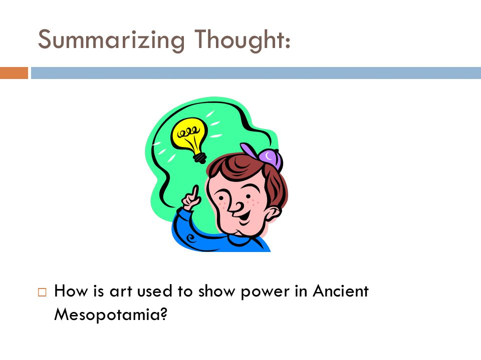 Summarizing Thought: How is art used to show power in Ancient Mesopotamia