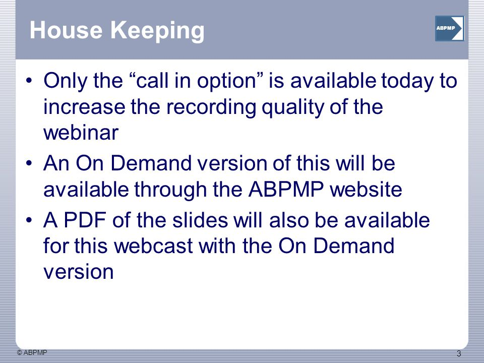 House Keeping Only the call in option is available today to increase the recording quality of the webinar.