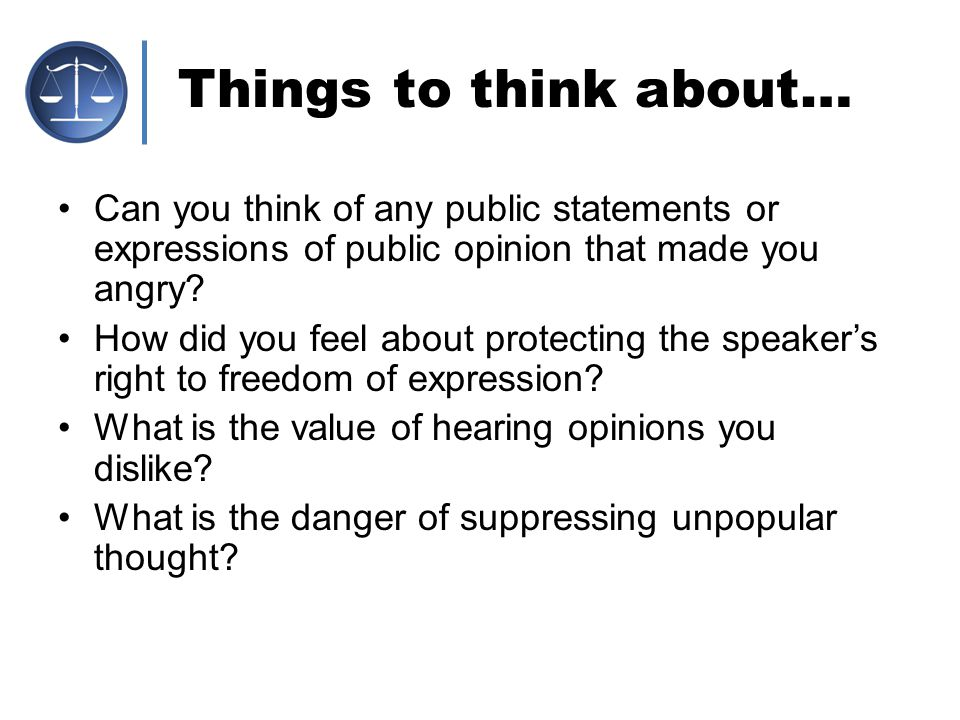Things to think about… Can you think of any public statements or expressions of public opinion that made you angry