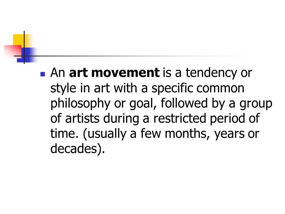 An art movement is a tendency or style in art with a specific common philosophy or goal, followed by a group of artists during a restricted period of time.