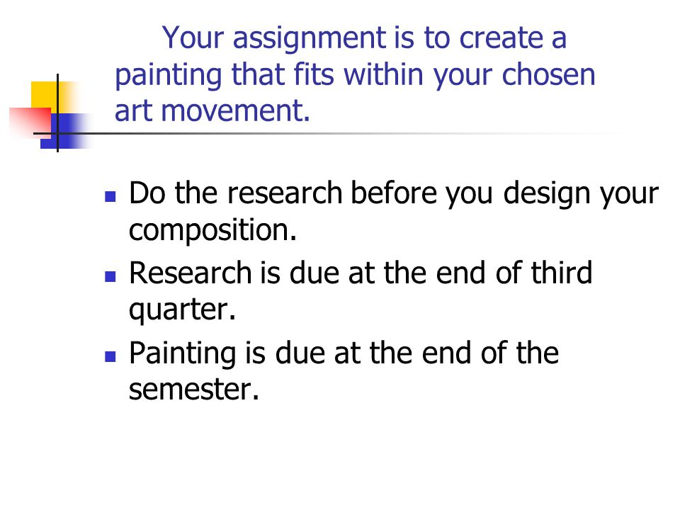 Your assignment is to create a painting that fits within your chosen art movement.