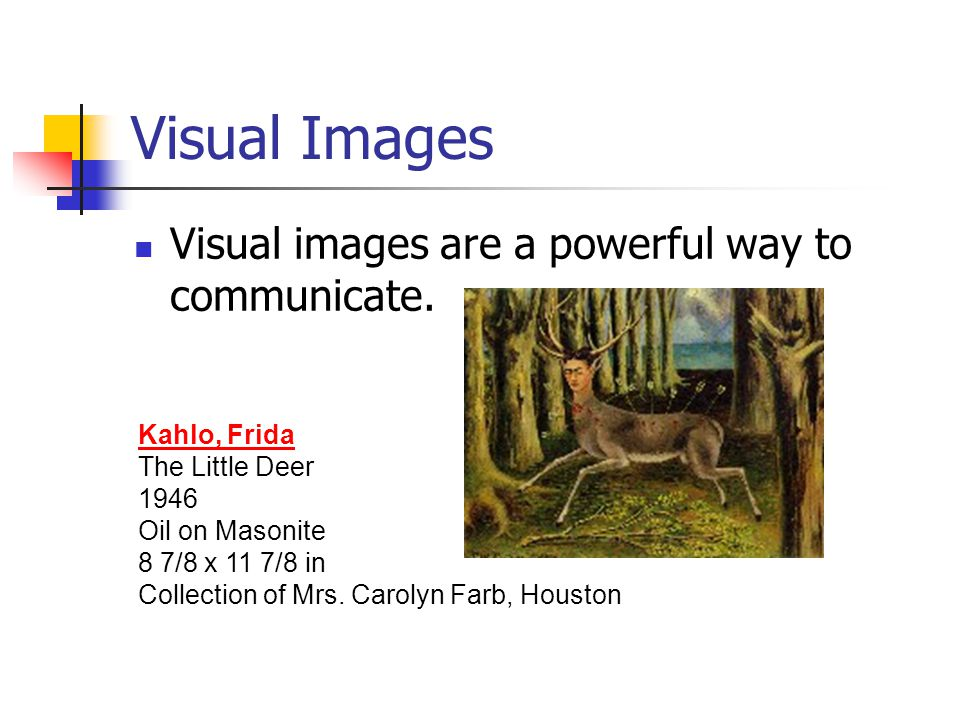 Visual Images Visual images are a powerful way to communicate.