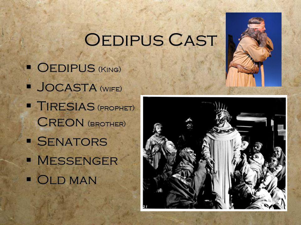 Oedipus Cast Oedipus (King) Jocasta (wife)