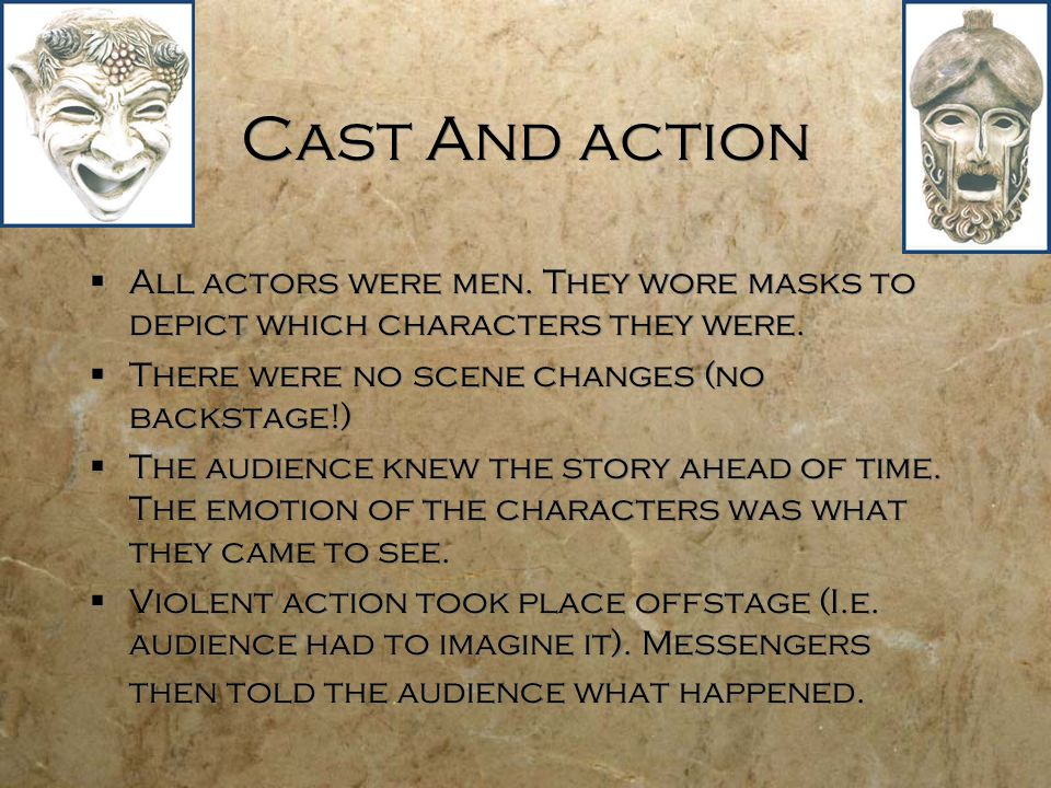 Cast And action All actors were men. They wore masks to depict which characters they were. There were no scene changes (no backstage!)