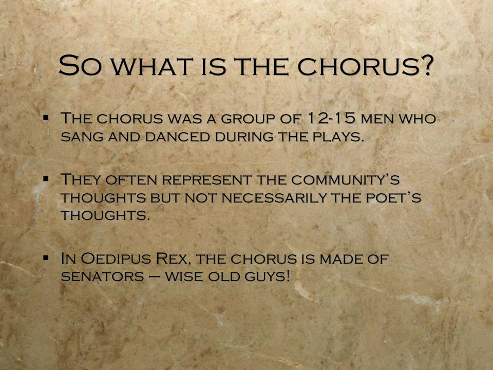 So what is the chorus The chorus was a group of 12-15 men who sang and danced during the plays.