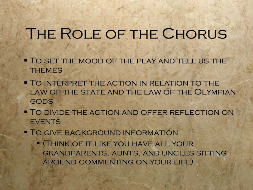 The Role of the Chorus To set the mood of the play and tell us the themes.