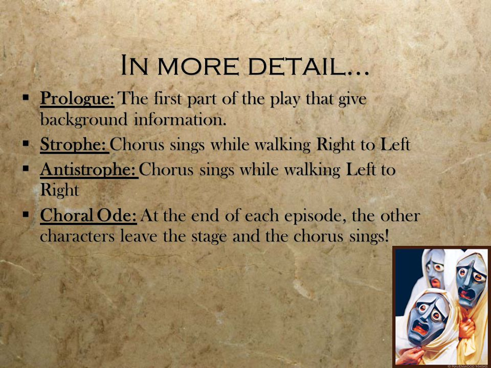 In more detail… Prologue: The first part of the play that give background information. Strophe: Chorus sings while walking Right to Left.