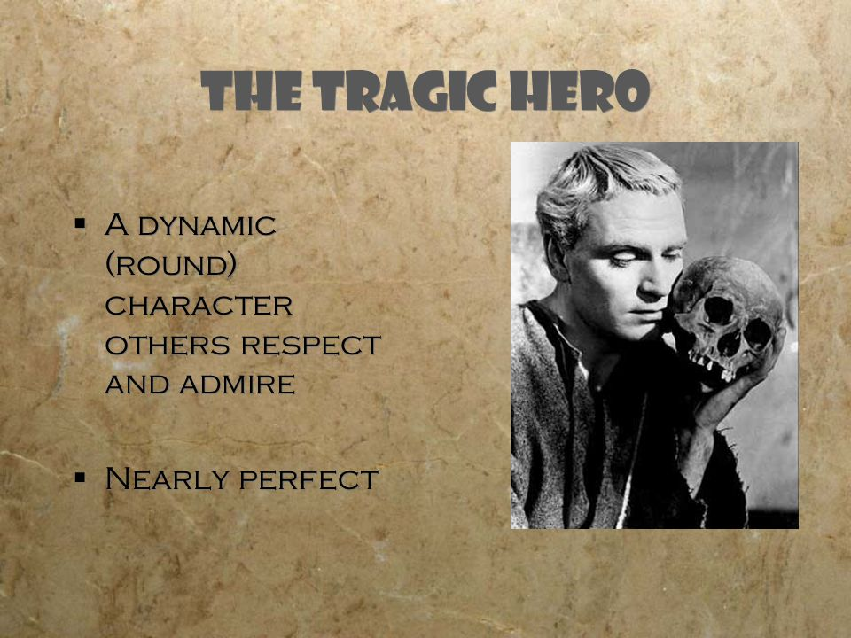 The Tragic Hero A dynamic (round) character others respect and admire