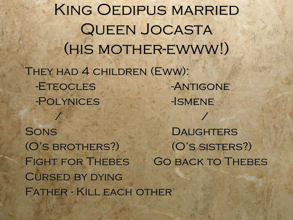 King Oedipus married Queen Jocasta (his mother-ewww!)