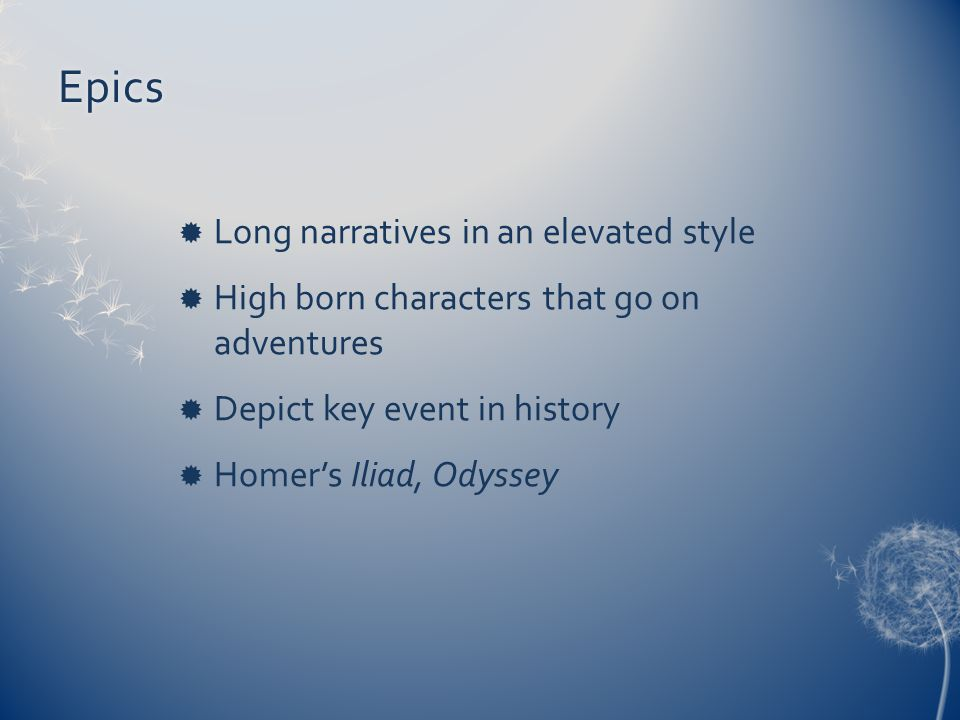 Epics Long narratives in an elevated style