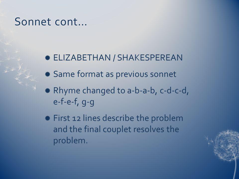 Sonnet cont… ELIZABETHAN / SHAKESPEREAN Same format as previous sonnet
