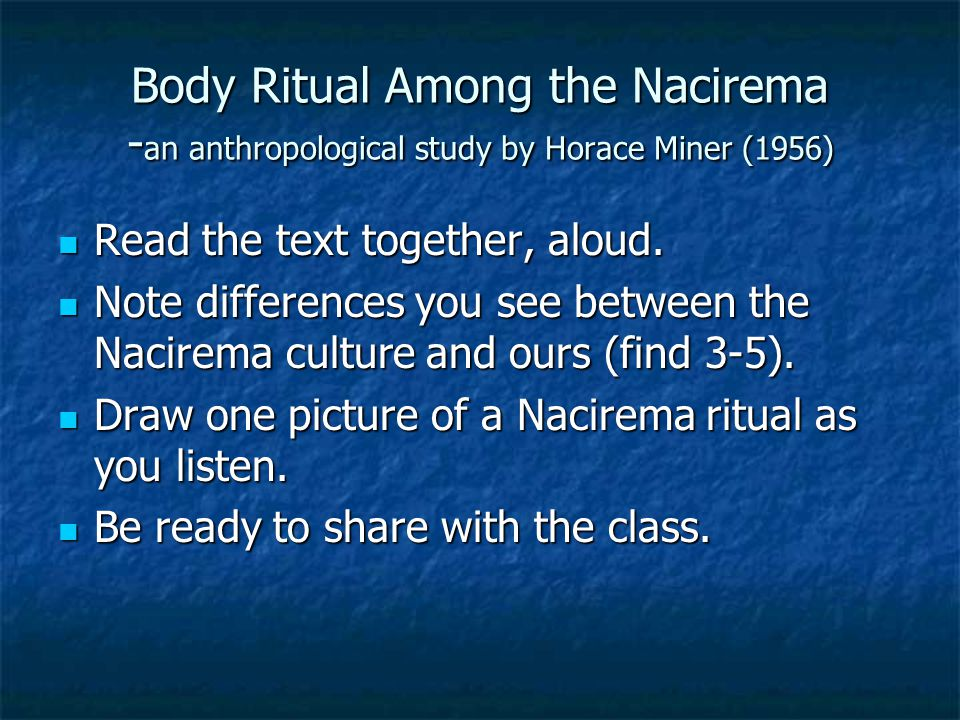 Body Ritual Among the Nacirema -an anthropological study by Horace Miner (1956)