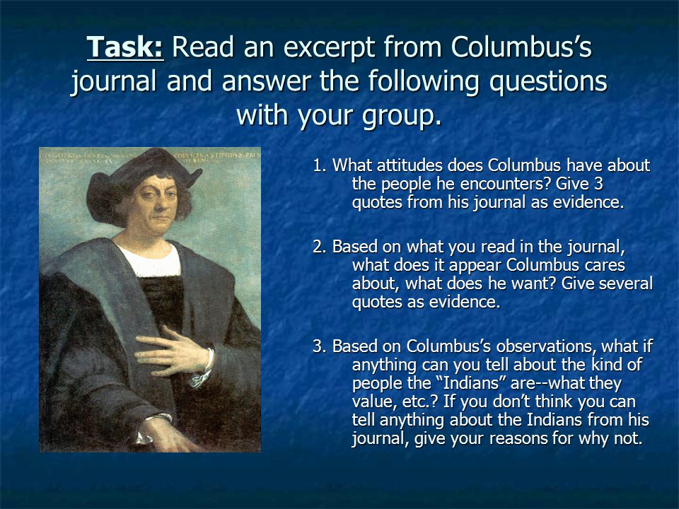 Task: Read an excerpt from Columbus's journal and answer the following questions with your group.