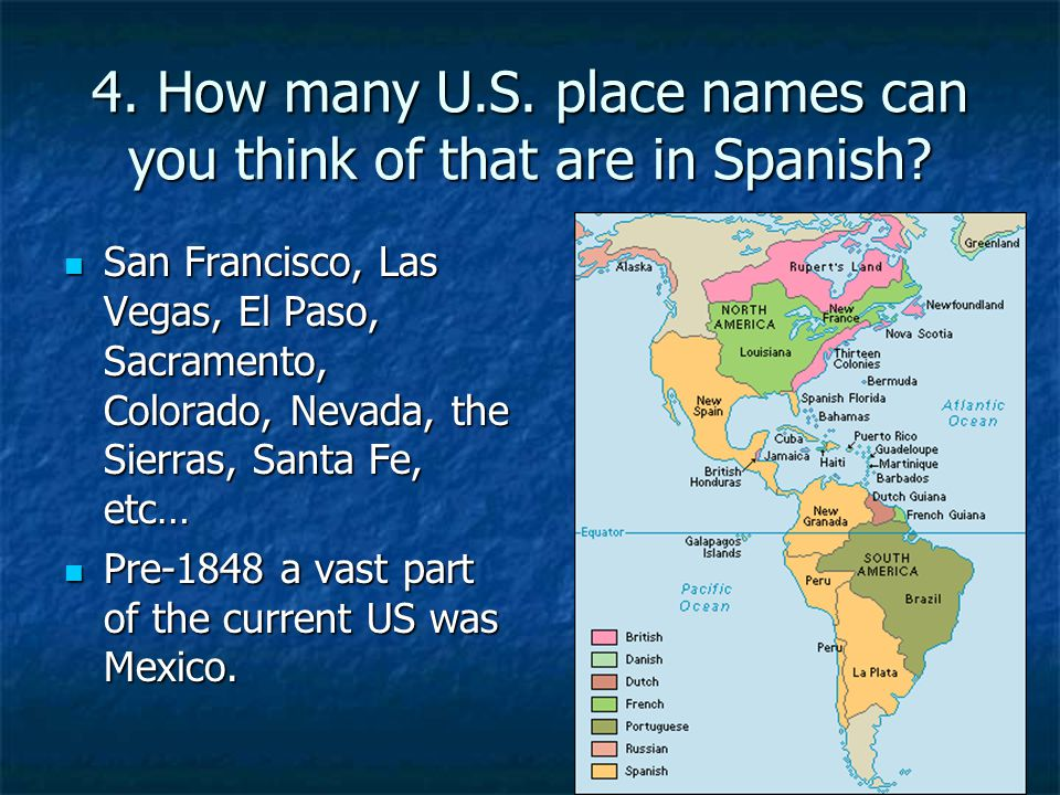 4. How many U.S. place names can you think of that are in Spanish
