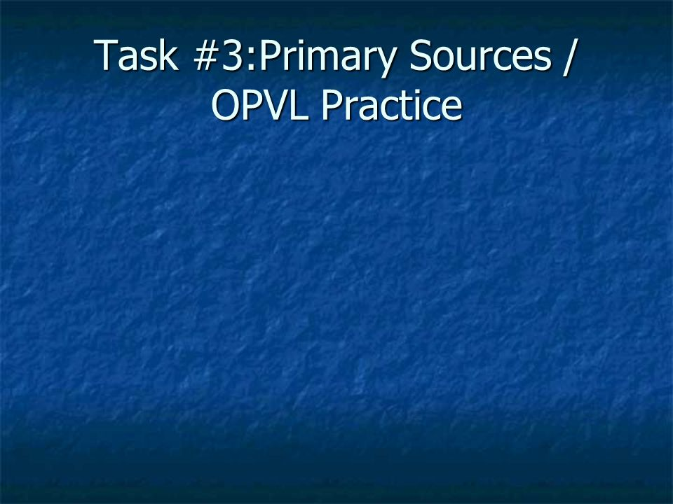 Task #3:Primary Sources / OPVL Practice