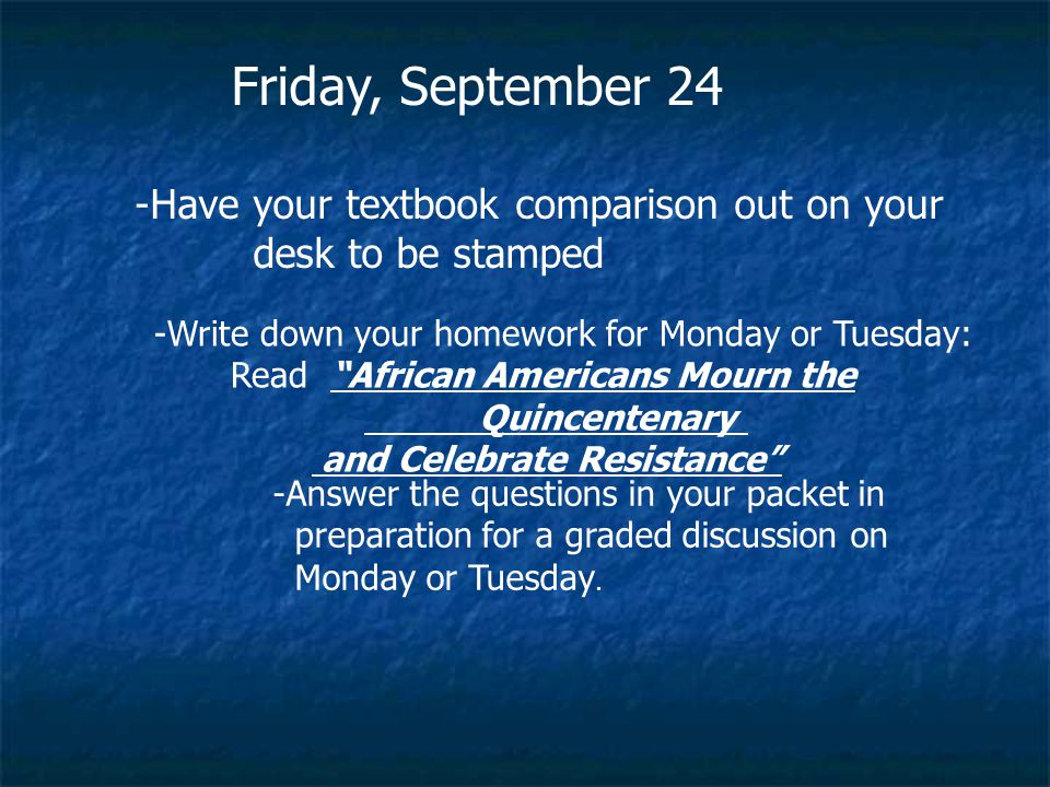 Friday, September 24 Have your textbook comparison out on your
