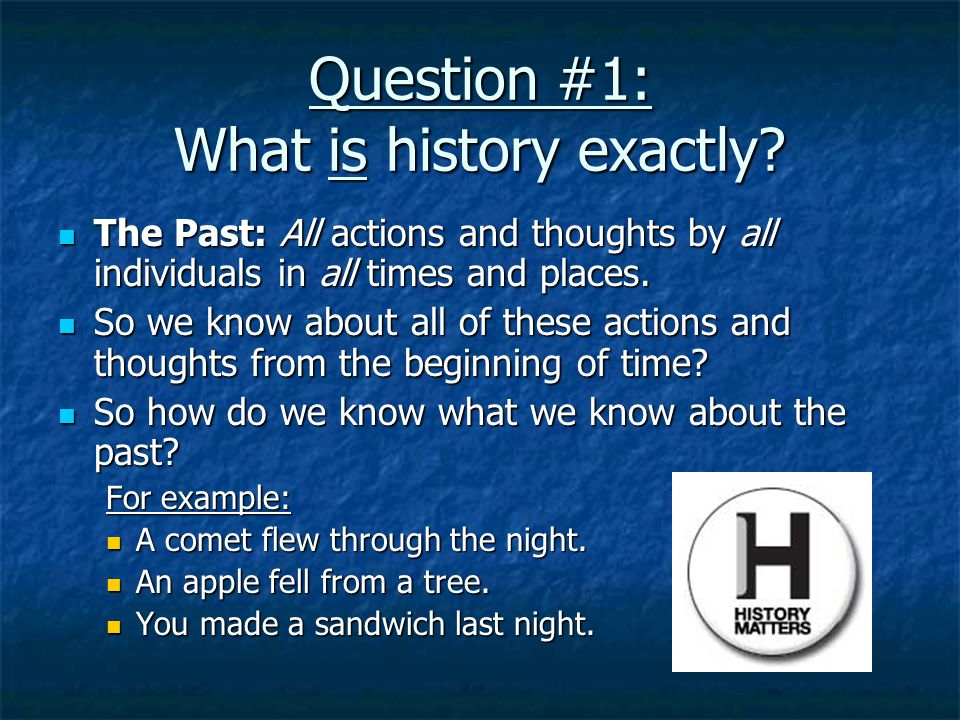 Question #1: What is history exactly