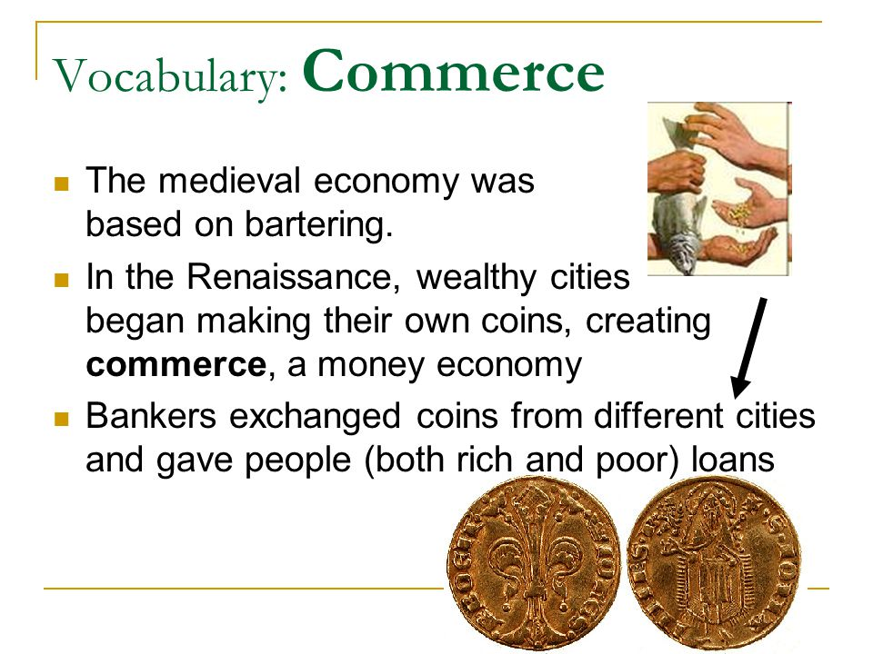 Vocabulary: Commerce The medieval economy was based on bartering.