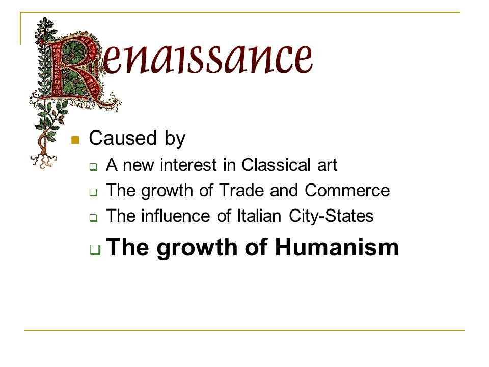 The growth of Humanism Caused by A new interest in Classical art