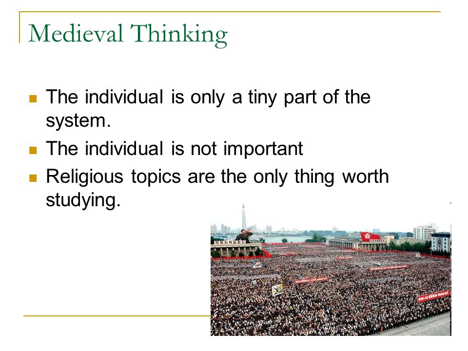 Medieval Thinking The individual is only a tiny part of the system.