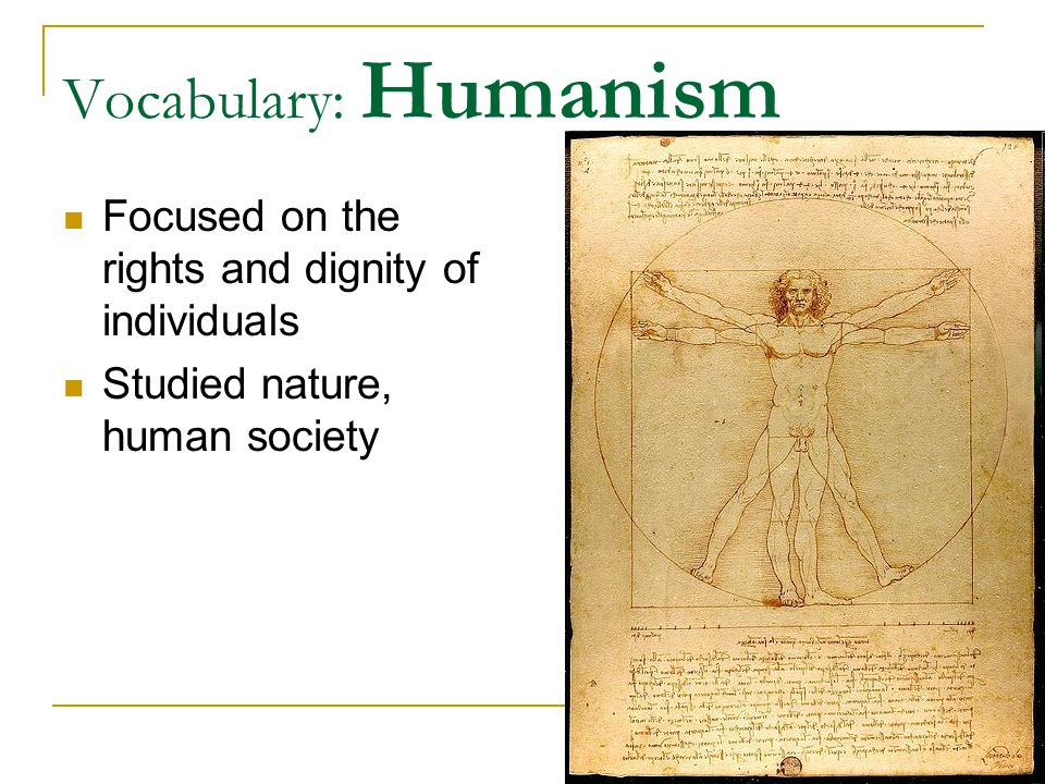 Vocabulary: Humanism Focused on the rights and dignity of individuals
