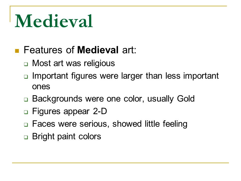 Medieval Features of Medieval art: Most art was religious