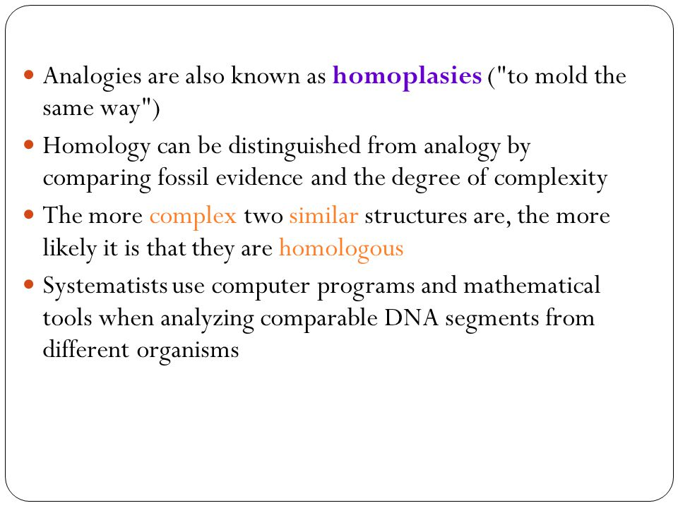 Analogies are also known as homoplasies ( to mold the same way )