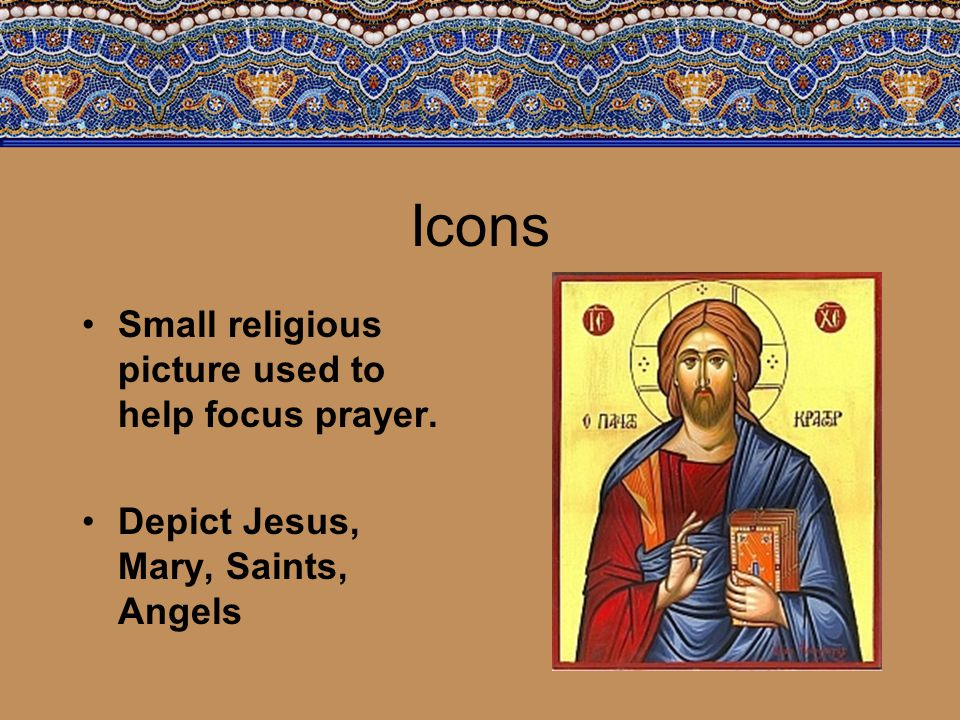 Icons Small religious picture used to help focus prayer.