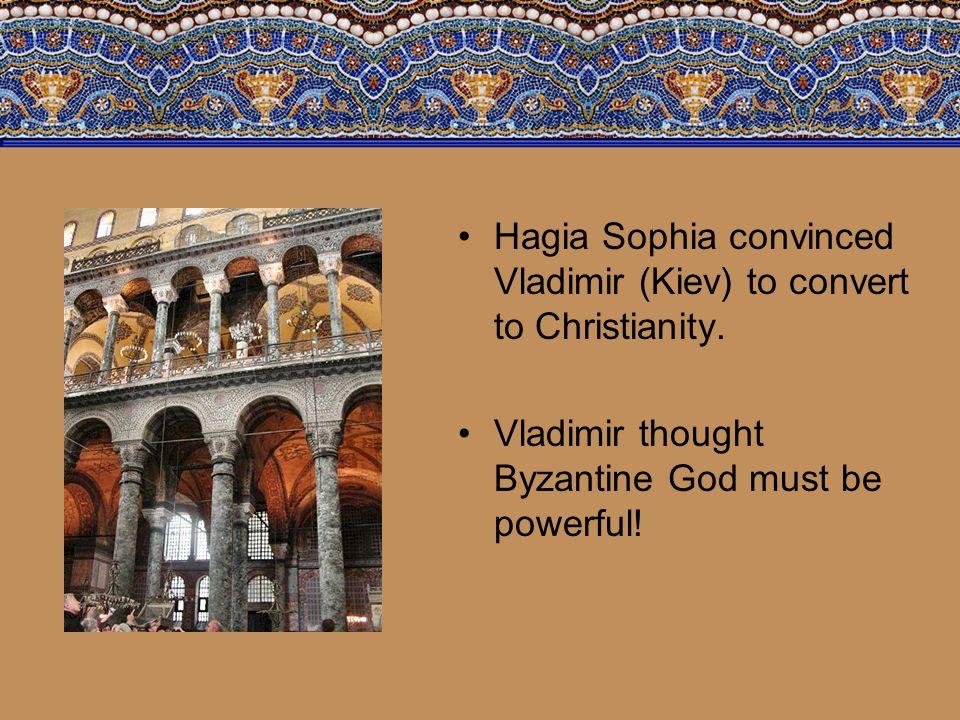 Hagia Sophia convinced Vladimir (Kiev) to convert to Christianity.