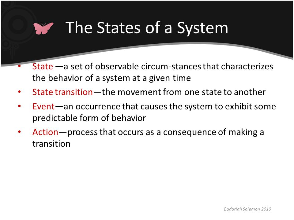 The States of a System State —a set of observable circum-stances that characterizes the behavior of a system at a given time.