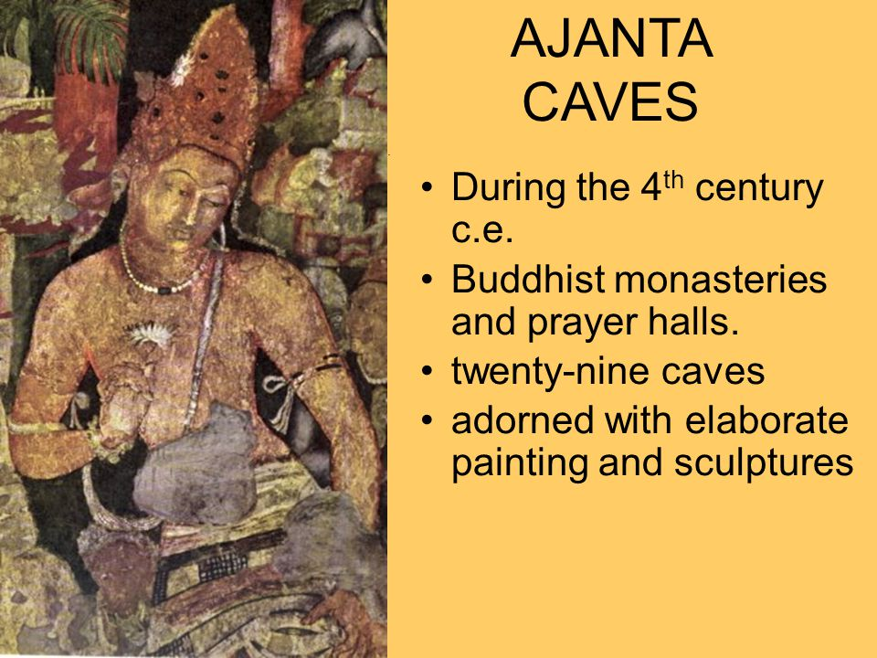 AJANTA CAVES During the 4th century c.e.
