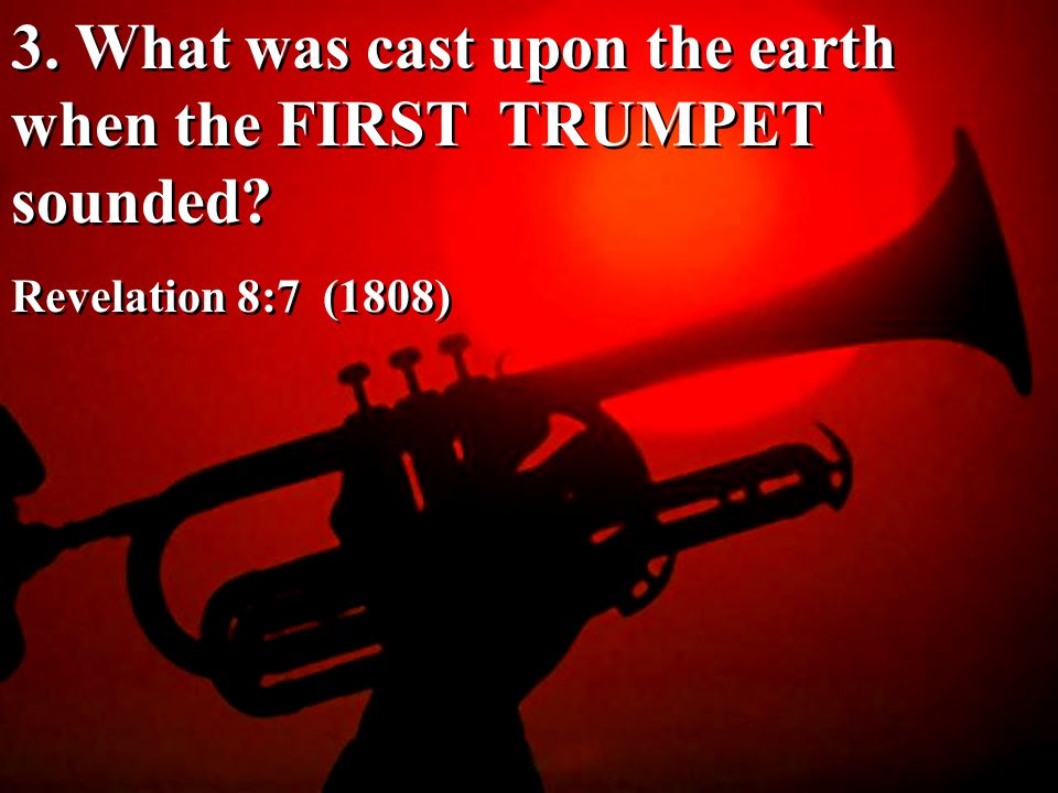 3. What was cast upon the earth when the FIRST TRUMPET sounded